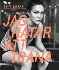 Jag hatar att träna av Brita Zackari