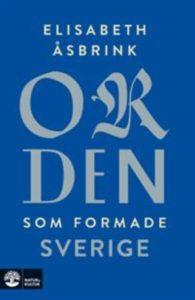 Orden som formade Sverige av Elisabeth Åsbrink