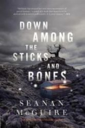 Down among the sticks and bones av Seanan McGuire