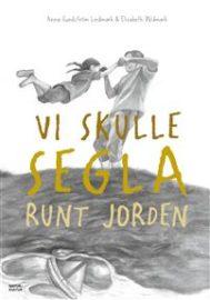 Vi skulle segla runt jorden av Anna Sundström Lindmark och Elisabeth Widmark
